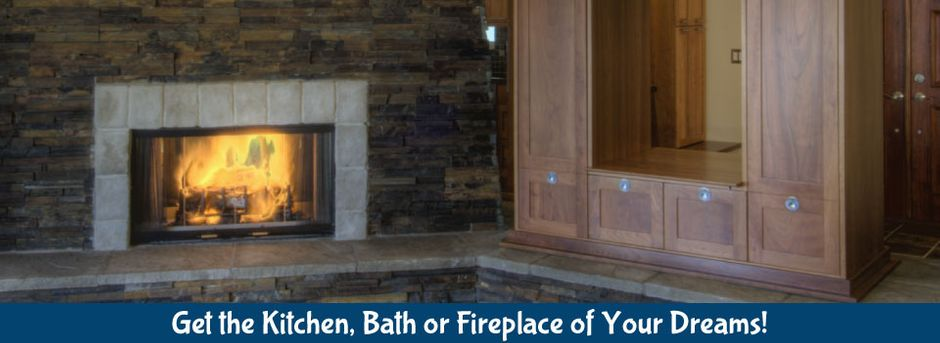 Get the Kitchen, Bath or Fireplace of Your Dreams! | Fireplace